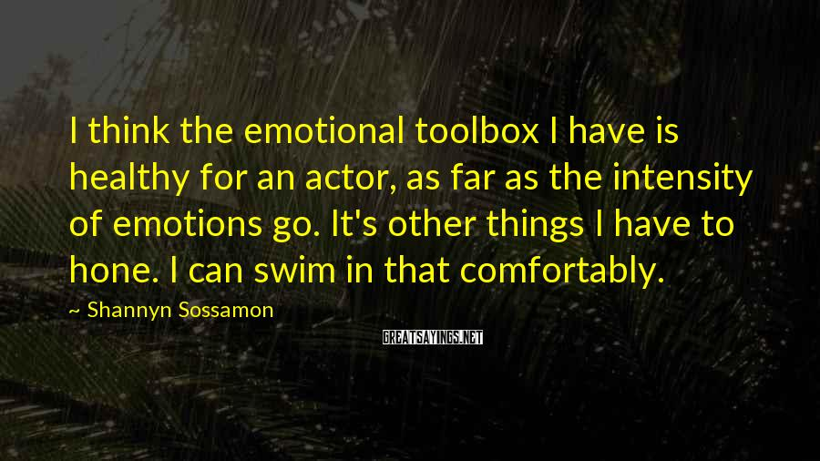 Shannyn Sossamon Sayings: I think the emotional toolbox I have is healthy for an actor, as far as
