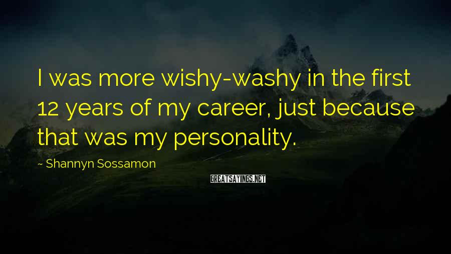 Shannyn Sossamon Sayings: I was more wishy-washy in the first 12 years of my career, just because that