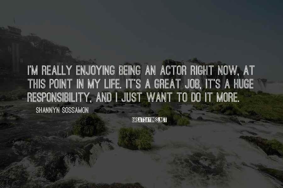 Shannyn Sossamon Sayings: I'm really enjoying being an actor right now, at this point in my life. It's