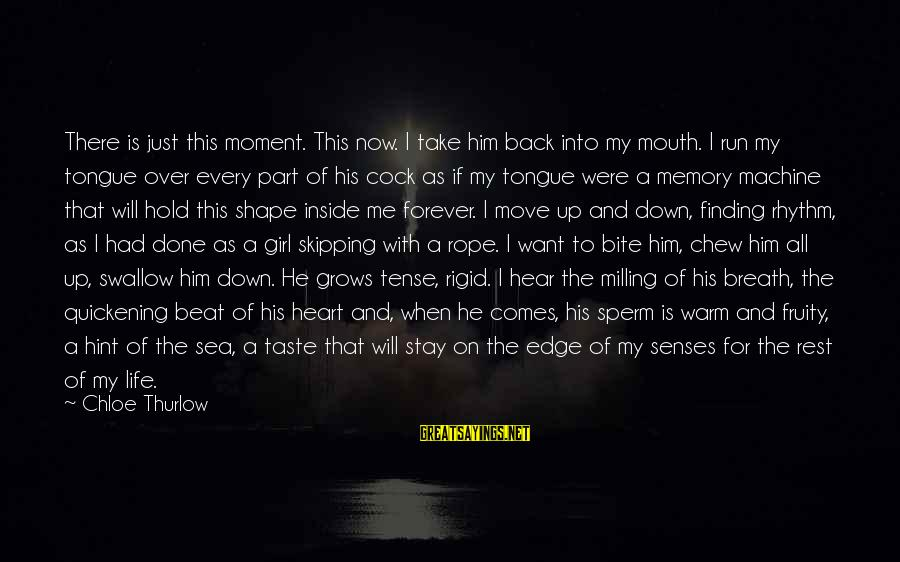 Shape Life Sayings By Chloe Thurlow: There is just this moment. This now. I take him back into my mouth. I