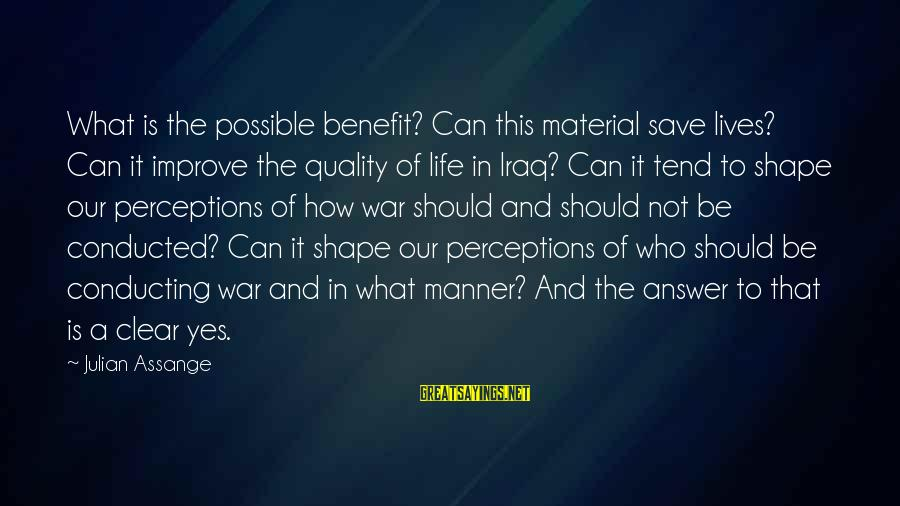 Shape Life Sayings By Julian Assange: What is the possible benefit? Can this material save lives? Can it improve the quality