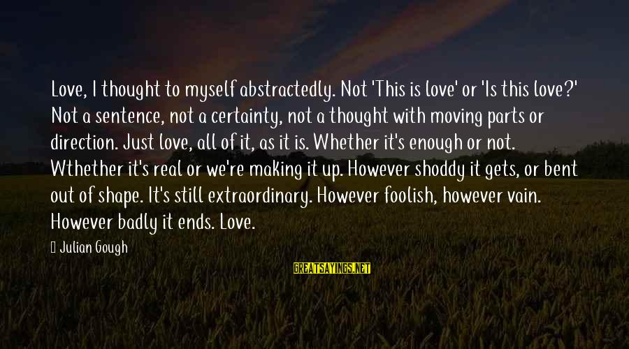 Shape Life Sayings By Julian Gough: Love, I thought to myself abstractedly. Not 'This is love' or 'Is this love?' Not