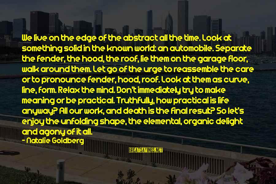 Shape Life Sayings By Natalie Goldberg: We live on the edge of the abstract all the time. Look at something solid