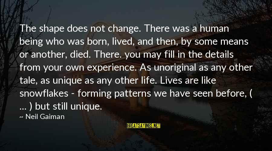 Shape Life Sayings By Neil Gaiman: The shape does not change. There was a human being who was born, lived, and