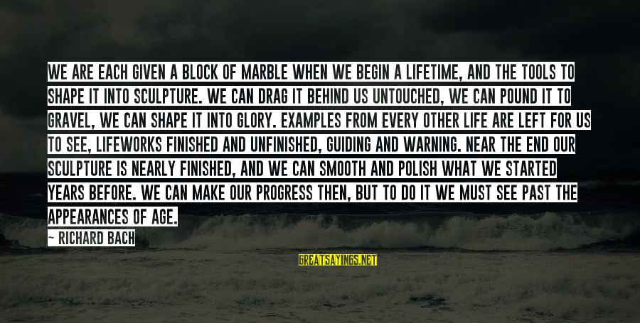 Shape Life Sayings By Richard Bach: We are each given a block of marble when we begin a lifetime, and the