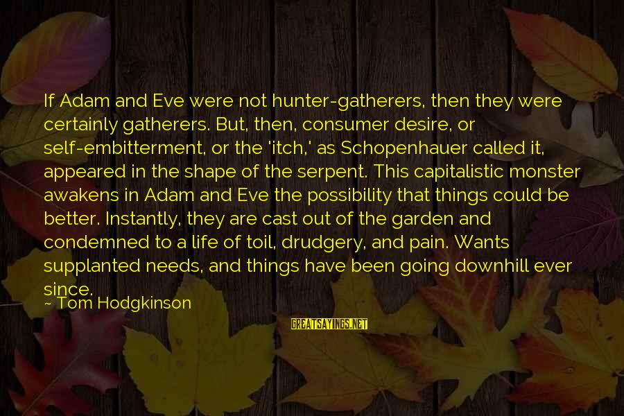 Shape Life Sayings By Tom Hodgkinson: If Adam and Eve were not hunter-gatherers, then they were certainly gatherers. But, then, consumer