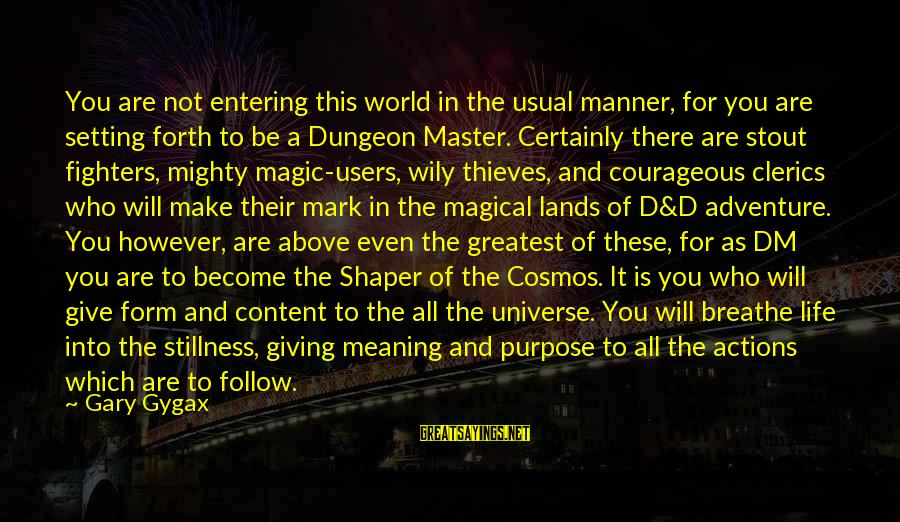 Shaper Sayings By Gary Gygax: You are not entering this world in the usual manner, for you are setting forth