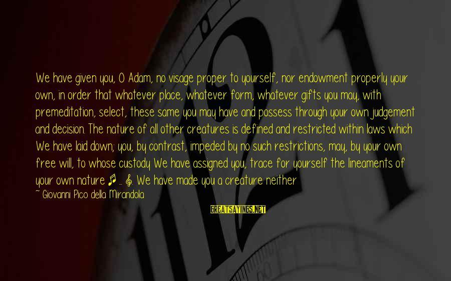 Shaper Sayings By Giovanni Pico Della Mirandola: We have given you, O Adam, no visage proper to yourself, nor endowment properly your