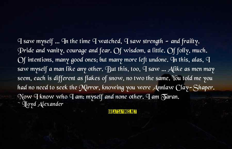 Shaper Sayings By Lloyd Alexander: I saw myself ... In the time I watched, I saw strength - and frailty.