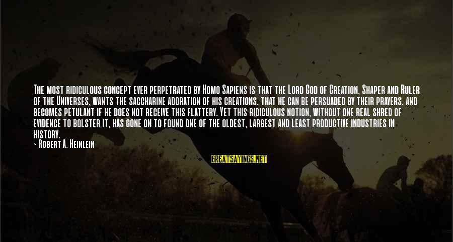 Shaper Sayings By Robert A. Heinlein: The most ridiculous concept ever perpetrated by Homo Sapiens is that the Lord God of