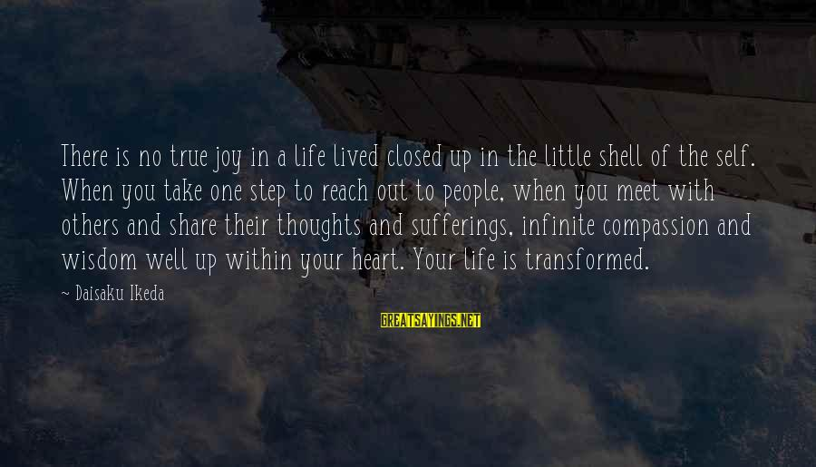 Share Your Life Sayings By Daisaku Ikeda: There is no true joy in a life lived closed up in the little shell