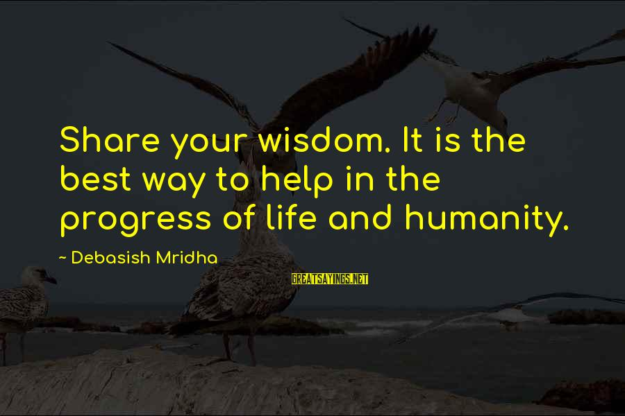 Share Your Life Sayings By Debasish Mridha: Share your wisdom. It is the best way to help in the progress of life