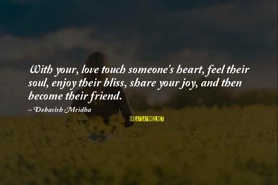 Share Your Life Sayings By Debasish Mridha: With your, love touch someone's heart, feel their soul, enjoy their bliss, share your joy,