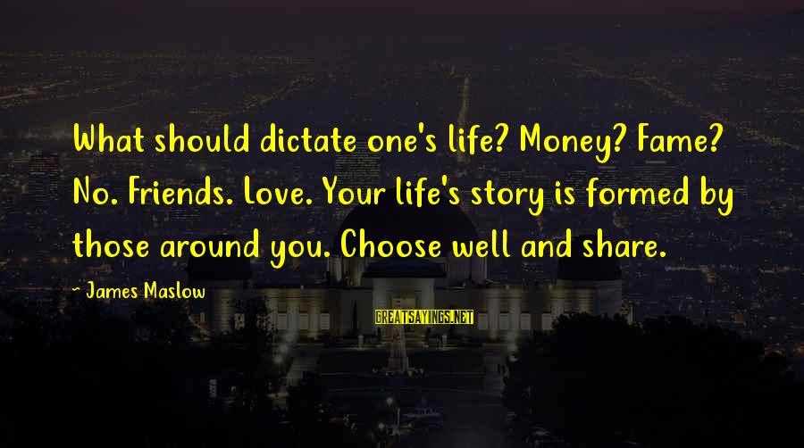 Share Your Life Sayings By James Maslow: What should dictate one's life? Money? Fame? No. Friends. Love. Your life's story is formed
