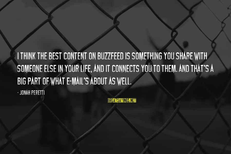 Share Your Life Sayings By Jonah Peretti: I think the best content on BuzzFeed is something you share with someone else in