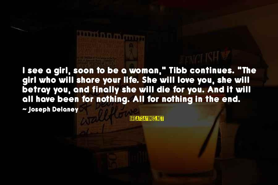 "Share Your Life Sayings By Joseph Delaney: I see a girl, soon to be a woman,"" Tibb continues. ""The girl who will"