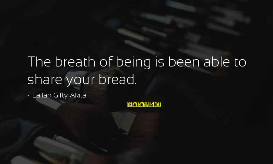 Share Your Life Sayings By Lailah Gifty Akita: The breath of being is been able to share your bread.