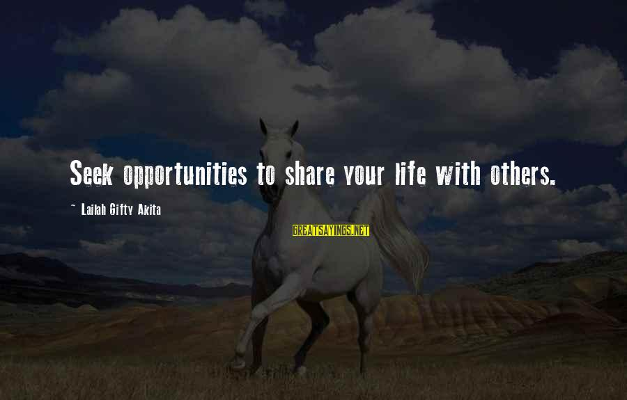 Share Your Life Sayings By Lailah Gifty Akita: Seek opportunities to share your life with others.
