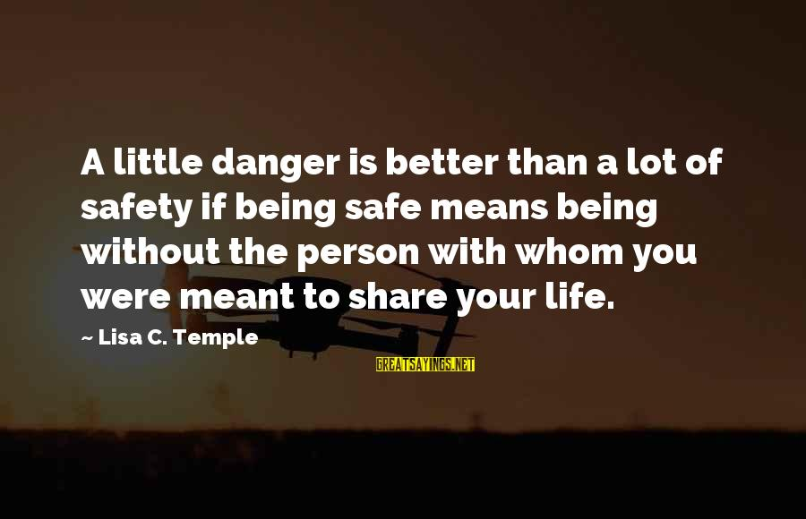 Share Your Life Sayings By Lisa C. Temple: A little danger is better than a lot of safety if being safe means being