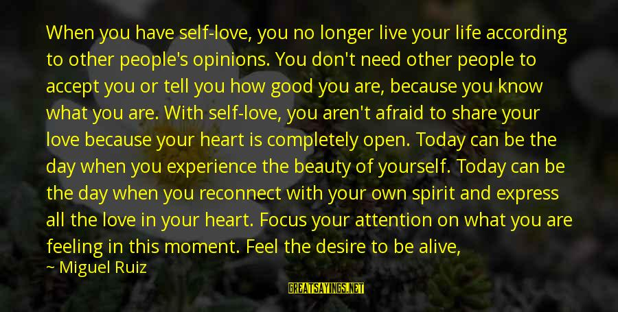 Share Your Life Sayings By Miguel Ruiz: When you have self-love, you no longer live your life according to other people's opinions.