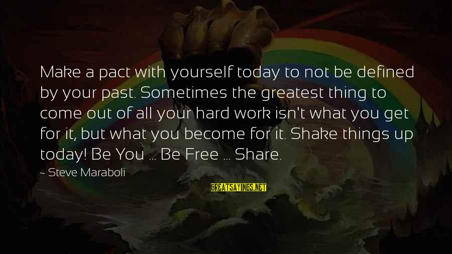 Share Your Life Sayings By Steve Maraboli: Make a pact with yourself today to not be defined by your past. Sometimes the