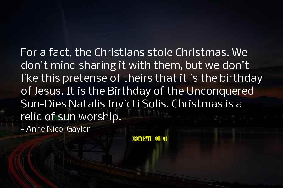 Sharing A Birthday Sayings By Anne Nicol Gaylor: For a fact, the Christians stole Christmas. We don't mind sharing it with them, but