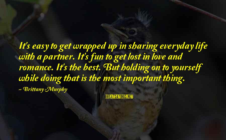 Sharing Life And Love Sayings By Brittany Murphy: It's easy to get wrapped up in sharing everyday life with a partner. It's fun