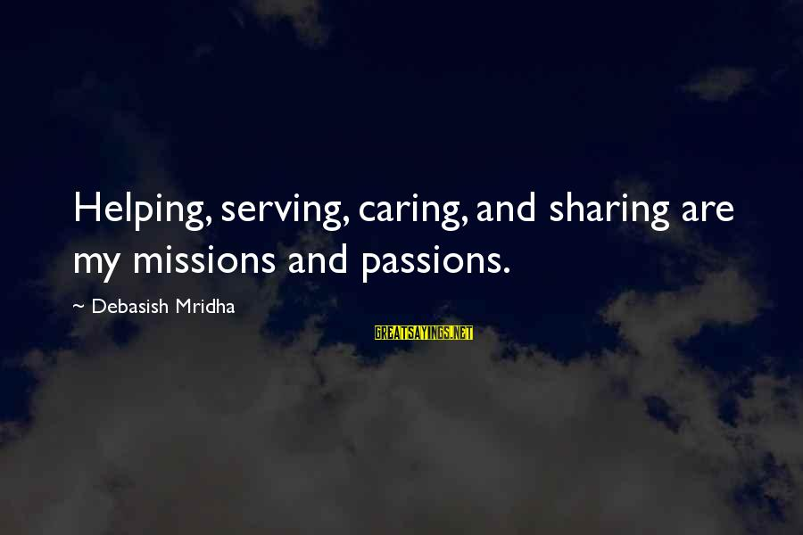 Sharing Life And Love Sayings By Debasish Mridha: Helping, serving, caring, and sharing are my missions and passions.