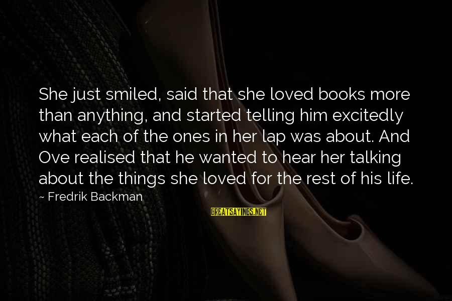 Sharing Life And Love Sayings By Fredrik Backman: She just smiled, said that she loved books more than anything, and started telling him