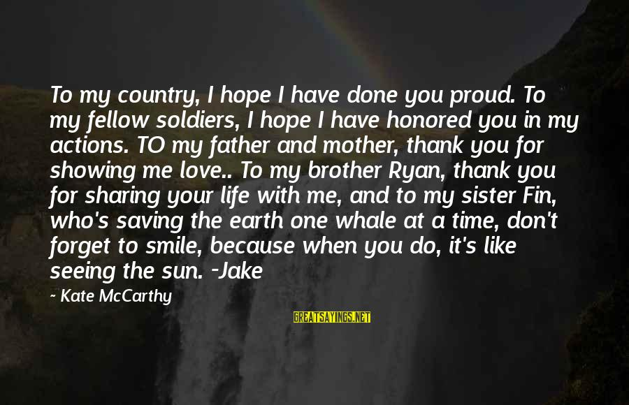 Sharing Life And Love Sayings By Kate McCarthy: To my country, I hope I have done you proud. To my fellow soldiers, I