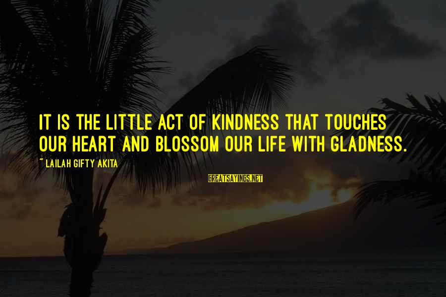 Sharing Life And Love Sayings By Lailah Gifty Akita: It is the little act of kindness that touches our heart and blossom our life
