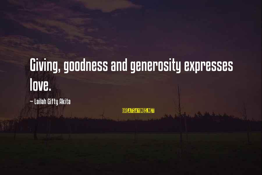 Sharing Life And Love Sayings By Lailah Gifty Akita: Giving, goodness and generosity expresses love.
