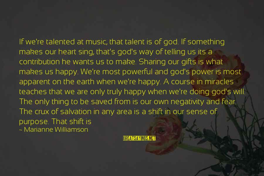 Sharing Life And Love Sayings By Marianne Williamson: If we're talented at music, that talent is of god. If something makes our heart