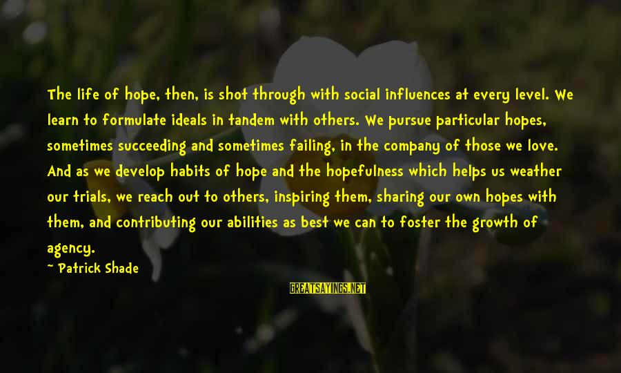 Sharing Life And Love Sayings By Patrick Shade: The life of hope, then, is shot through with social influences at every level. We