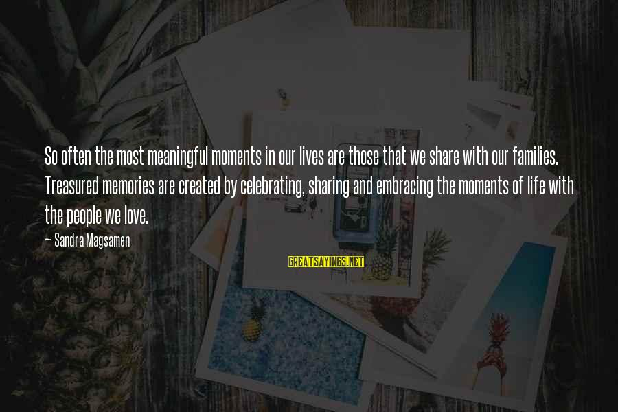 Sharing Life And Love Sayings By Sandra Magsamen: So often the most meaningful moments in our lives are those that we share with