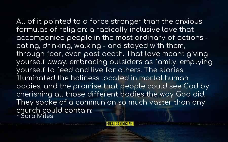 Sharing Life And Love Sayings By Sara Miles: All of it pointed to a force stronger than the anxious formulas of religion: a
