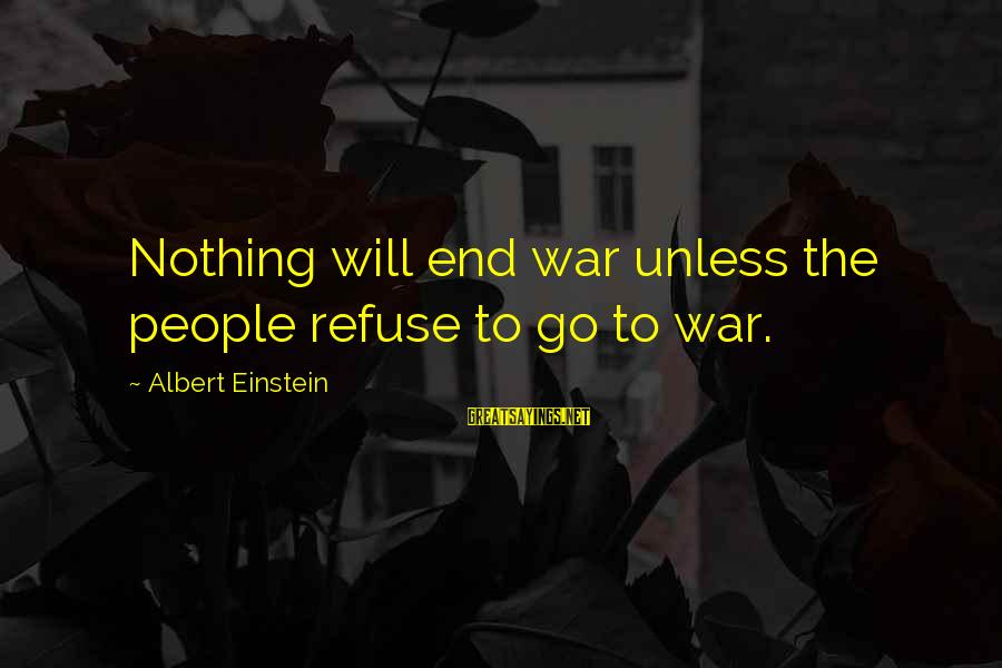 Sharma Caste Sayings By Albert Einstein: Nothing will end war unless the people refuse to go to war.