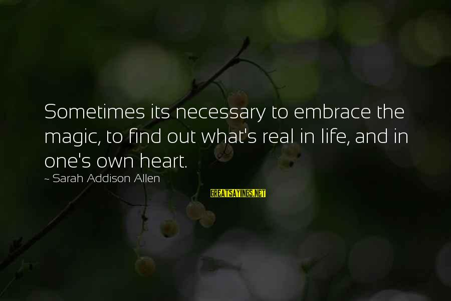 Sharma Caste Sayings By Sarah Addison Allen: Sometimes its necessary to embrace the magic, to find out what's real in life, and