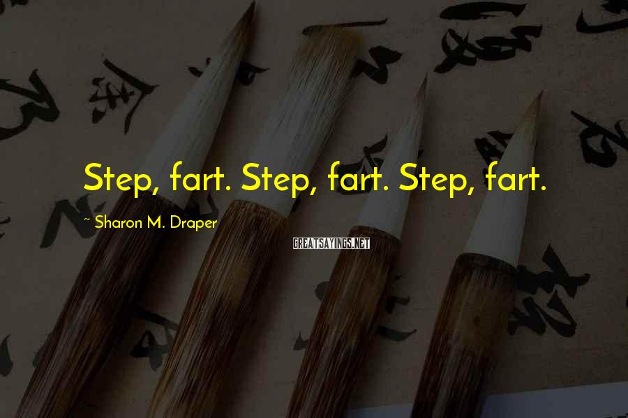Sharon M. Draper Sayings: Step, fart. Step, fart. Step, fart.
