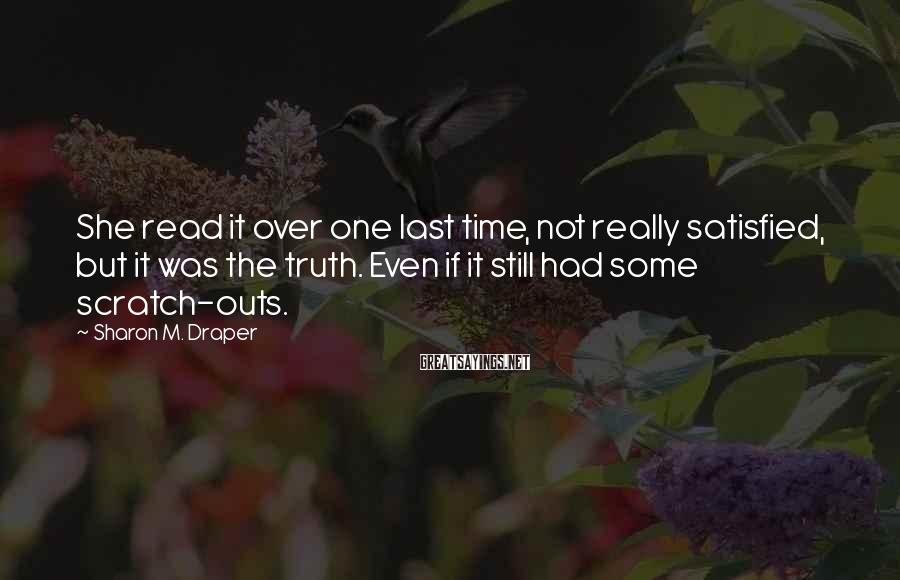 Sharon M. Draper Sayings: She read it over one last time, not really satisfied, but it was the truth.