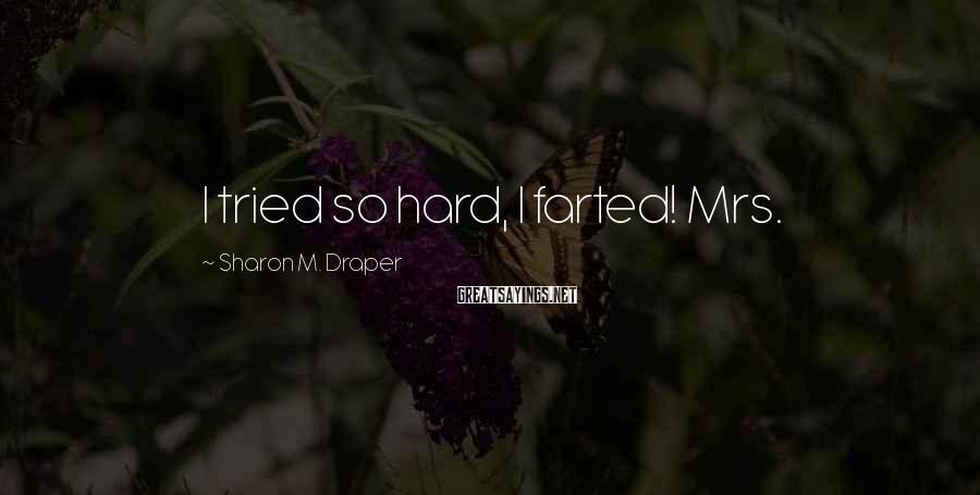 Sharon M. Draper Sayings: I tried so hard, I farted! Mrs.