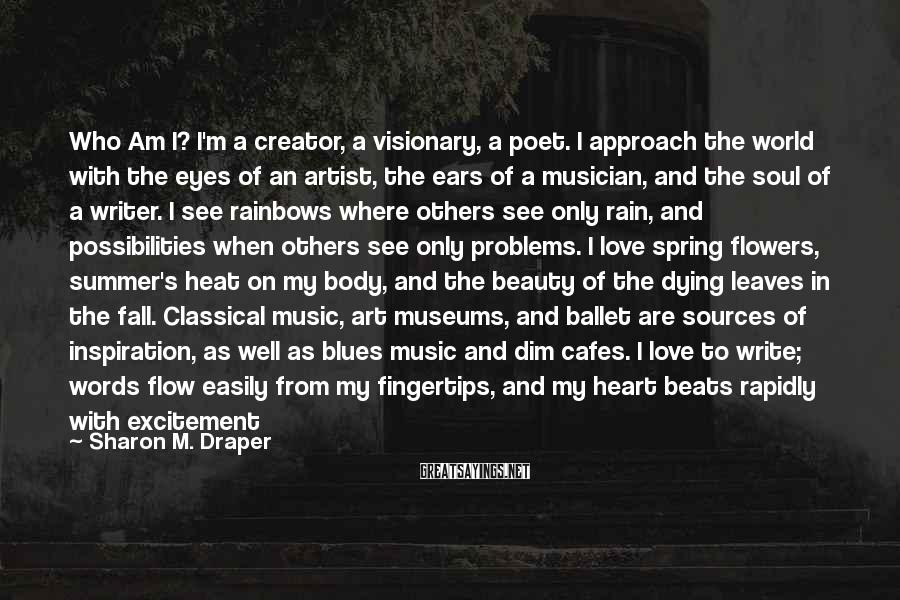 Sharon M. Draper Sayings: Who Am I? I'm a creator, a visionary, a poet. I approach the world with