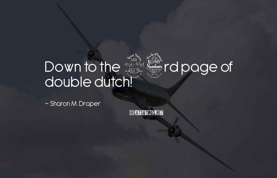 Sharon M. Draper Sayings: Down to the 23rd page of double dutch!
