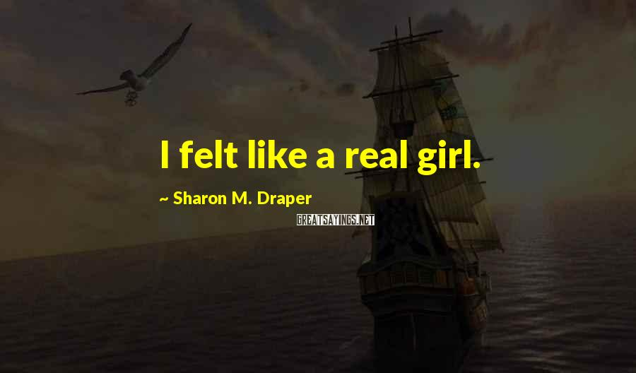 Sharon M. Draper Sayings: I felt like a real girl.