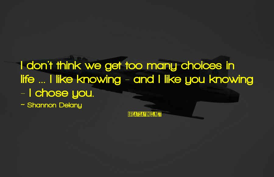 Sharpe's Company Sayings By Shannon Delany: I don't think we get too many choices in life ... I like knowing -