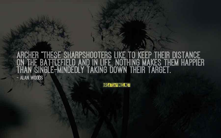 """Sharpshooters Sayings By Alan Woods: Archer """"These sharpshooters like to keep their distance on the battlefield and in life. Nothing"""