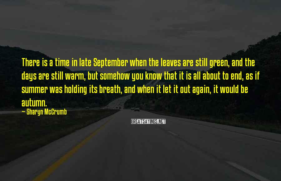 Sharyn McCrumb Sayings: There is a time in late September when the leaves are still green, and the