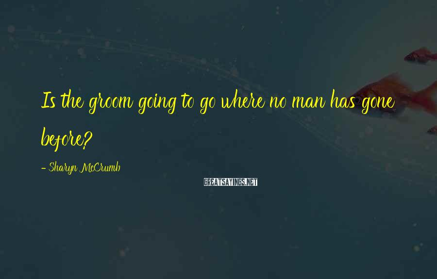 Sharyn McCrumb Sayings: Is the groom going to go where no man has gone before?