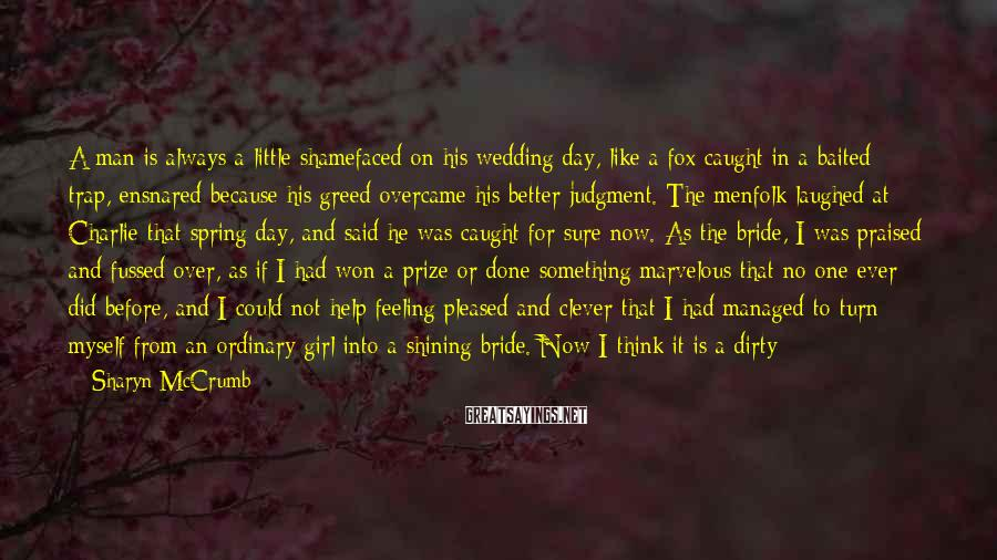 Sharyn McCrumb Sayings: A man is always a little shamefaced on his wedding day, like a fox caught