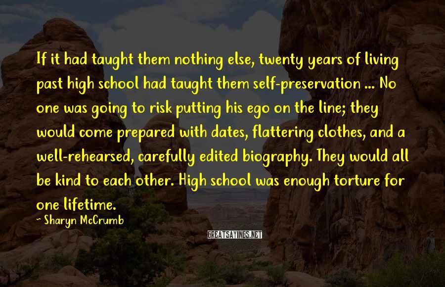 Sharyn McCrumb Sayings: If it had taught them nothing else, twenty years of living past high school had